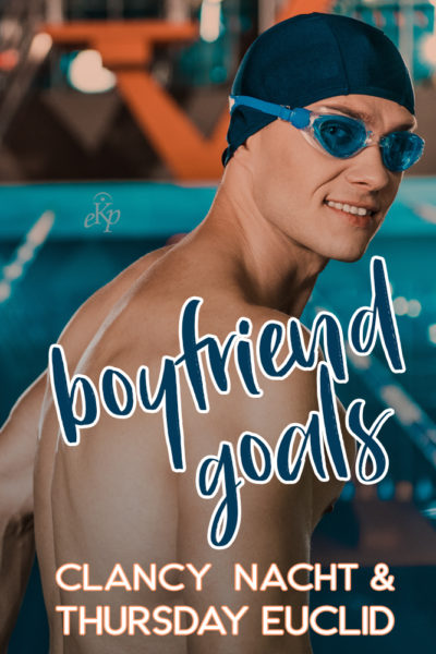 Photo of a swimmer looking over his shoulder. Reads: Boyfriend Goals by Clancy Nacht & Thursday Euclid